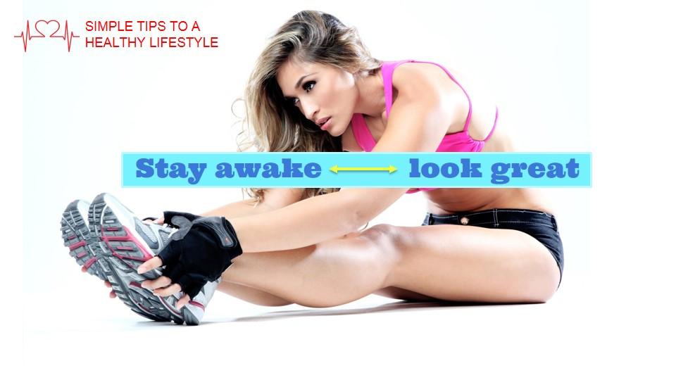 Stay Awake Look Great